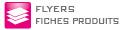 Flyers, fiches produits